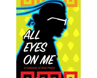 All Eyes on Me: A Collection of Diné Poetry